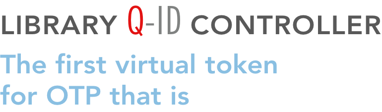 LIBRARY Q-ID CONTROLLER The first virtual token  for OTP that is